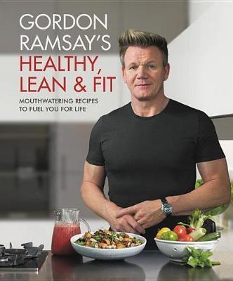 Gordon Ramsay's Healthy, Lean & Fit by Gordon Ramsay image