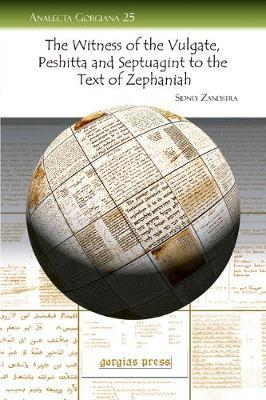 The Witness of the Vulgate, Peshitta and Septuagint to the Text of Zephaniah by Sidney Zandstra