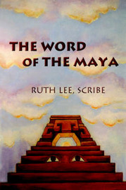 The Word of The Maya by Ruth Lee