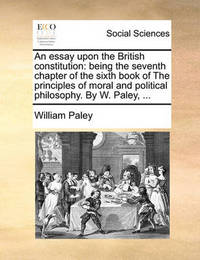 An Essay Upon the British Constitution by William Paley