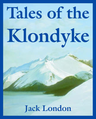 Tales of the Klondyke by Jack London