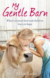 My Gentle Barn: The Incredible True Story of a Place Where Animals Heal and Children Learn to Hope by Ellie Laks