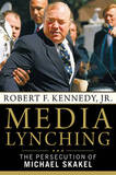 Media Lynching: The Persecution of Michael Skakel by Jr Robert F Kennedy, Jr.