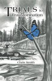 Trials to Transformation by Chris Smith