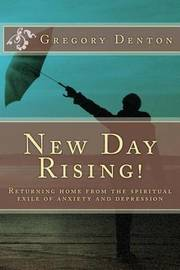 New Day Rising!: Returning Home from the Spiritual Exile of Anxiety and Depression by Gregory L Denton image