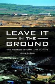 Leave It in the Ground by John C Berg