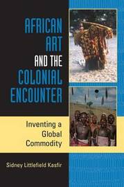 African Art and the Colonial Encounter by Sidney Littlefield Kasfir image