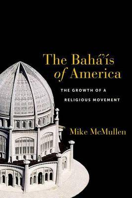 The Baha'is of America by Mike McMullen