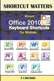 Microsoft Office 2010 Keyboard Shortcuts for Windows by U C-Abel Books