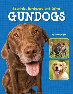 Spaniels, Retrievers and Other Gundogs by Tammy Gagne image