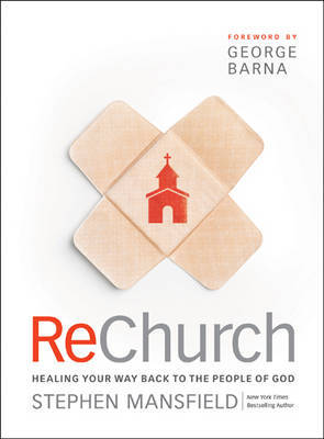 ReChurch: Healing Your Way Back to the People of God by Stephen Mansfield