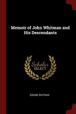 Memoir of John Whitman and His Descendants by Ezekiel Whitman image