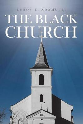 The Black Church by Leroy E Adams Jr