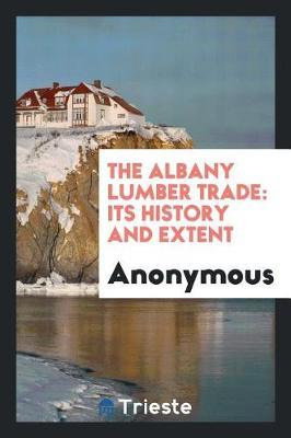 The Albany Lumber Trade by * Anonymous