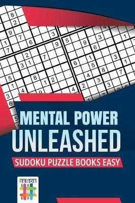 Mental Power Unleashed Sudoku Puzzle Books Easy by Senor Sudoku