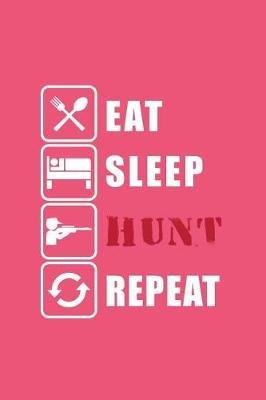 Eat Sleep Hunt Repeat by Gcjournals Hunting Journals