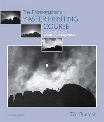 "The Photographer's Master Printing Course: In Association with ""Amateur Photographer"" by Tim Rudman image"