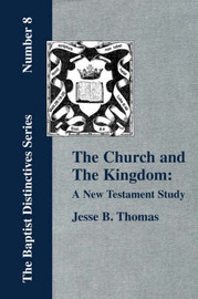 The Church and The Kingdom by Jesse, B. Thomas