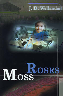 Moss Roses by J. D. Wellander