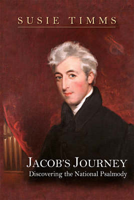 Jacob's Journey: Discovering the National Psalmody by Susie Timms