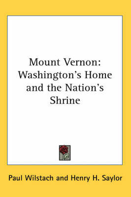 Mount Vernon: Washington's Home and the Nation's Shrine by Paul Wilstach