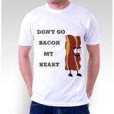 Don't Go Bacon My Heart White T-Shirt (XXL)