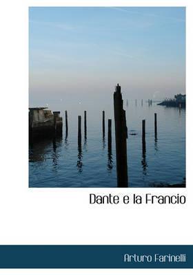 Dante E La Francio by Arturo Farinelli