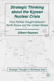 Strategic Thinking about the Korean Nuclear Crisis by Gilbert Rozman