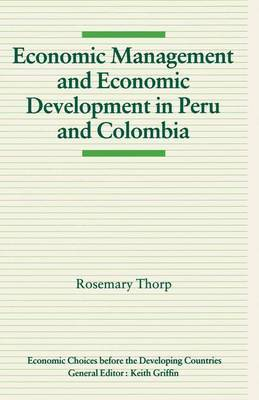 Economic Management and Economic Development in Peru and Colombia by Rosemary Thorp