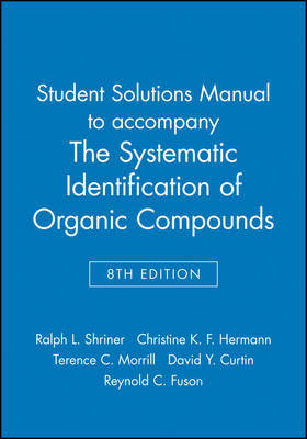 Student Solutions Manual to accompany The Systematic Identification of Organic Compounds, 8e by Ralph L. Shriner