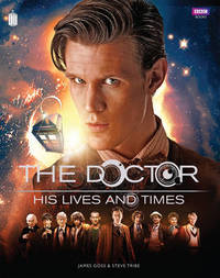 Doctor Who: The Doctor - His Lives and Times by James Goss