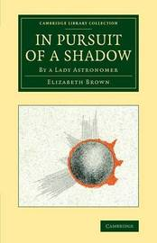 Cambridge Library Collection - Astronomy by Elizabeth Brown