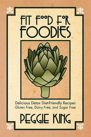 Fit Food for Foodies by Peggie King