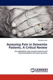 Assessing Pain in Dementia Patients, a Critical Review by Sally Bannister