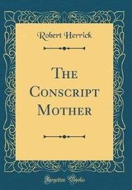 The Conscript Mother (Classic Reprint) by Robert Herrick