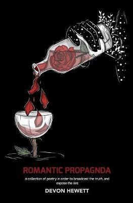 Romantic Propaganda by Devon J Hewett