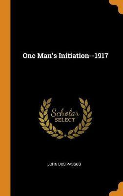 One Man's Initiation--1917 by John Dos Passos