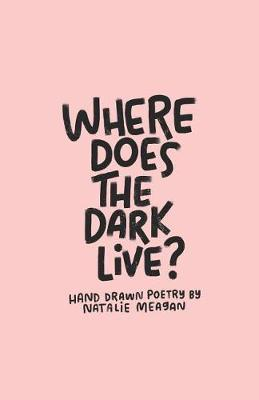 Where Does the Dark Live? by Natalie Meagan