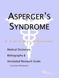 Asperger's Syndrome - A Medical Dictionary, Bibliography, and Annotated Research Guide to Internet References image