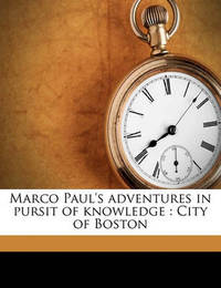 Marco Paul's Adventures in Pursit of Knowledge: City of Boston by Jacob Abbott