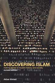 Discovering Islam by Akbar S Ahmed