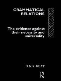 Grammatical Relations by D.N.S. Bhat