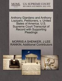 Anthony Giardano and Anthony Lopiparo, Petitioners, V. United States of America. U.S. Supreme Court Transcript of Record with Supporting Pleadings by Morris A Shenker