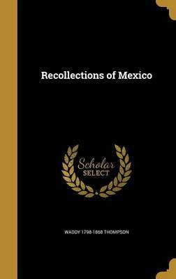Recollections of Mexico by Waddy 1798-1868 Thompson