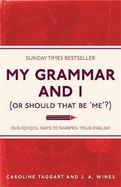 My Grammar and I (Or Should That Be 'Me'?) by Caroline Taggart image