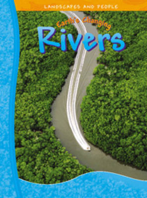 Earths Changing Rivers by Neil Morris