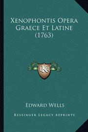Xenophontis Opera Graece Et Latine (1763) by Edward Wells