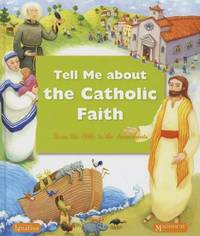 Tell Me About the Catholic Faith by Various Authors