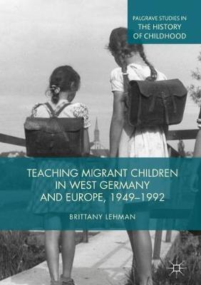 Teaching Migrant Children in West Germany and Europe, 1949-1992 by Brittany Lehman