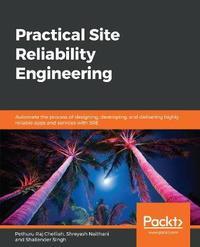 Practical Site Reliability Engineering by Pethuru Raj Chelliah
